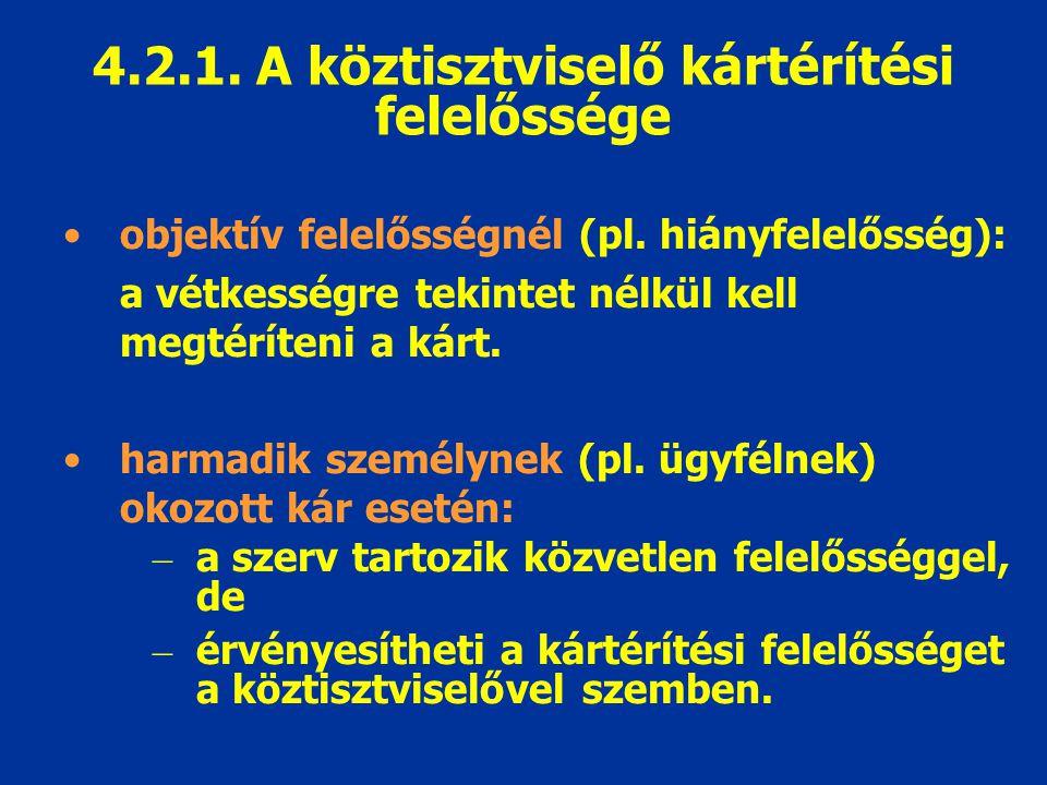 objektív felelősségnél (pl. hiányfelelősség): a vétkességre tekintet nélkül kell megtéríteni a kárt. harmadik személynek (pl. ügyfélnek) okozott kár e