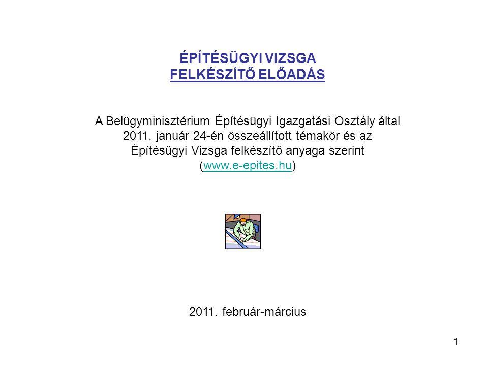1 ÉPÍTÉSÜGYI VIZSGA FELKÉSZÍTŐ ELŐADÁS A Belügyminisztérium Építésügyi Igazgatási Osztály által 2011. január 24-én összeállított témakör és az Építésü