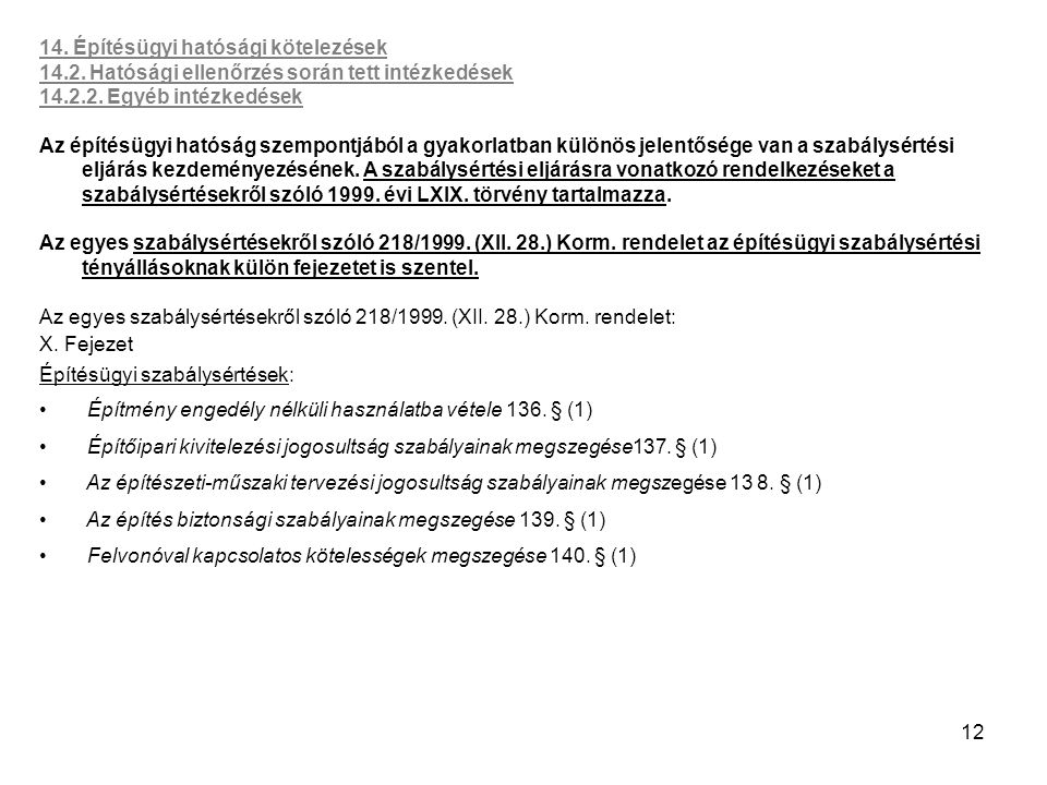 12 14. Építésügyi hatósági kötelezések 14.2. Hatósági ellenőrzés során tett intézkedések 14.2.2. Egyéb intézkedések Az építésügyi hatóság szempontjábó