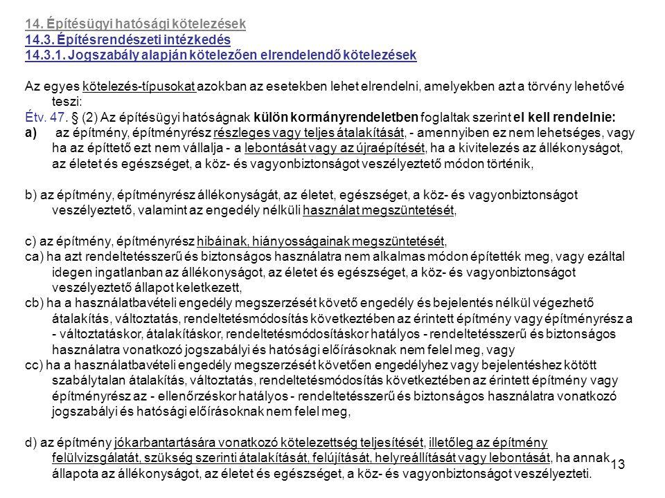 13 14. Építésügyi hatósági kötelezések 14.3. Építésrendészeti intézkedés 14.3.1. Jogszabály alapján kötelezően elrendelendő kötelezések Az egyes kötel