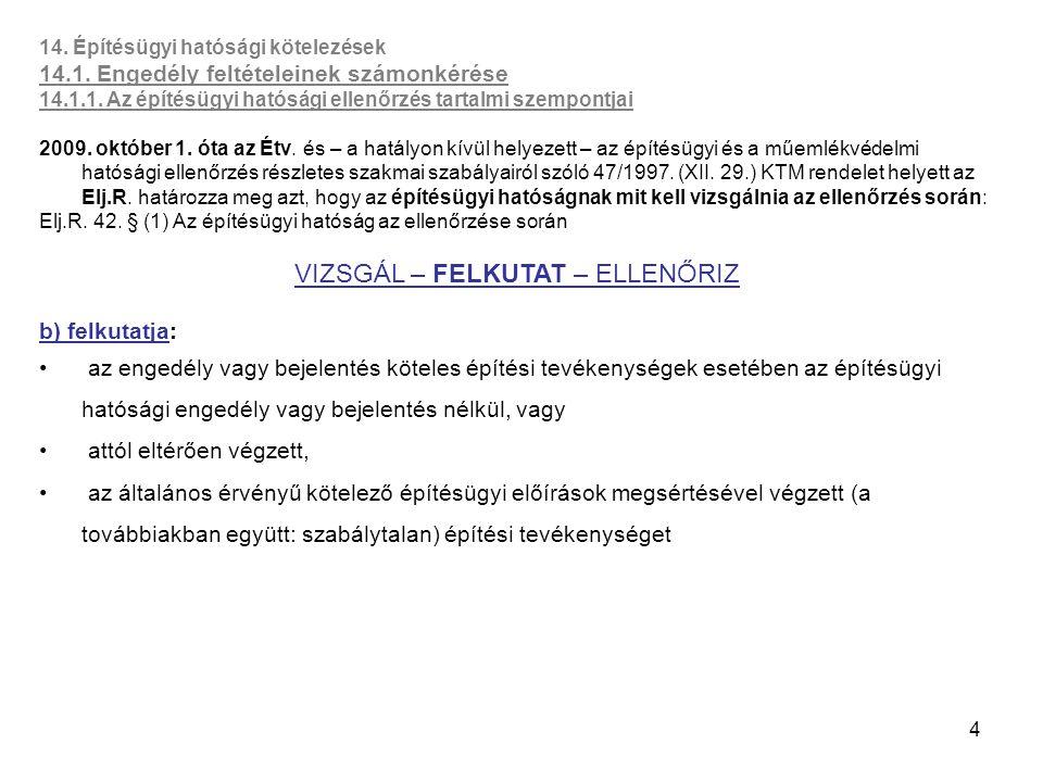 4 14. Építésügyi hatósági kötelezések 14.1. Engedély feltételeinek számonkérése 14.1.1. Az építésügyi hatósági ellenőrzés tartalmi szempontjai 2009. o