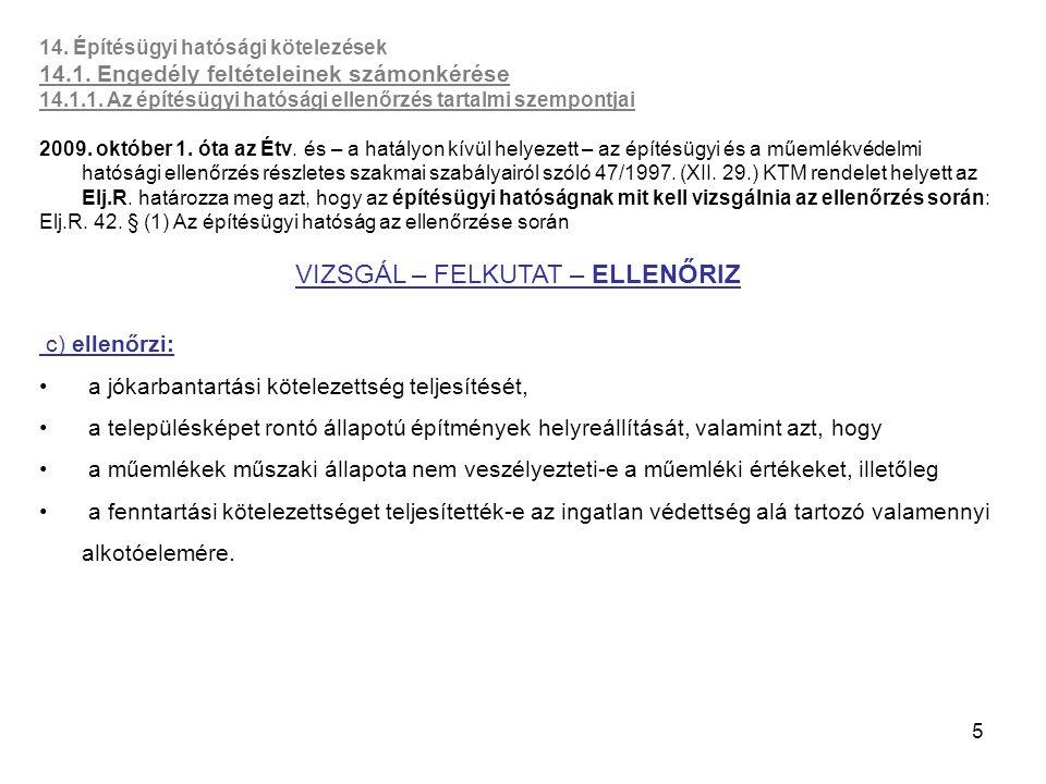 5 14. Építésügyi hatósági kötelezések 14.1. Engedély feltételeinek számonkérése 14.1.1. Az építésügyi hatósági ellenőrzés tartalmi szempontjai 2009. o