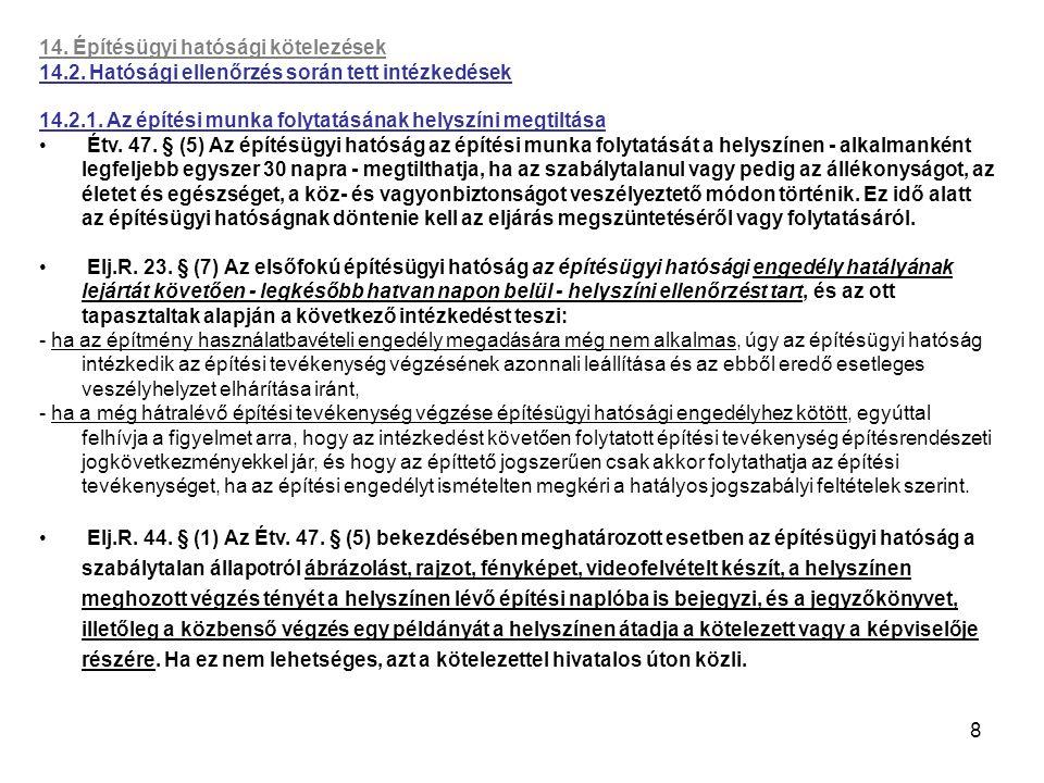 8 14. Építésügyi hatósági kötelezések 14.2. Hatósági ellenőrzés során tett intézkedések 14.2.1. Az építési munka folytatásának helyszíni megtiltása Ét