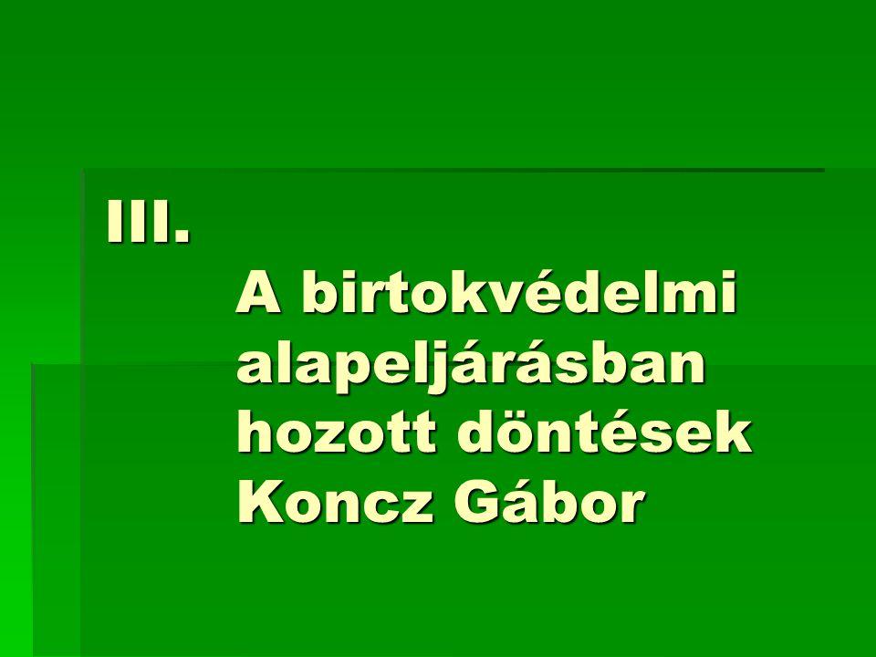 III. A birtokvédelmi alapeljárásban hozott döntések Koncz Gábor