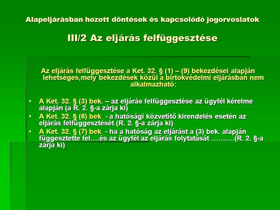 Alapeljárásban hozott döntések és kapcsolódó jogorvoslatok III/2 Az eljárás felfüggesztése Az eljárás felfüggesztése a Ket.