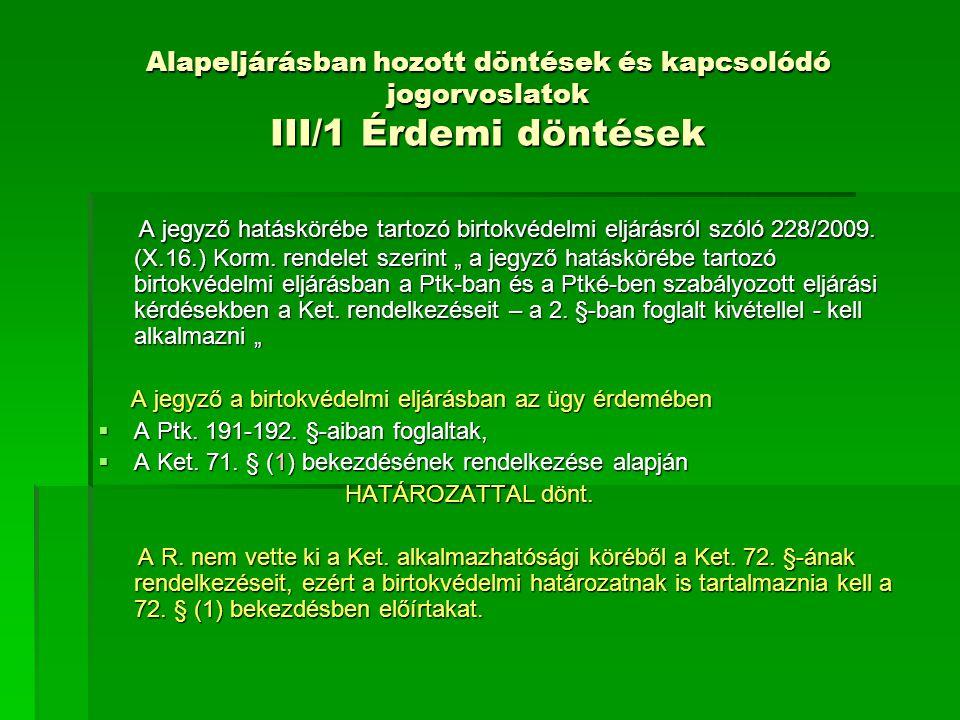 Alapeljárásban hozott döntések és kapcsolódó jogorvoslatok III/1 Érdemi döntések A jegyző hatáskörébe tartozó birtokvédelmi eljárásról szóló 228/2009.