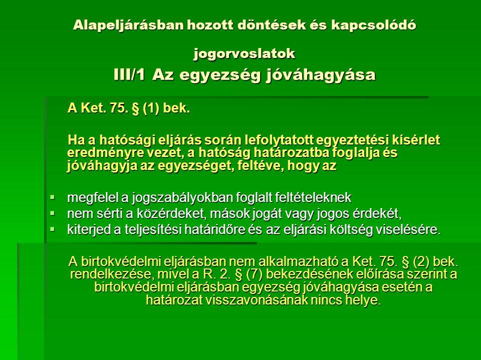 Alapeljárásban hozott döntések és kapcsolódó jogorvoslatok III/1 Jogorvoslat a birtokvédelmi eljárásban hozott határozattal szemben  Ptk.