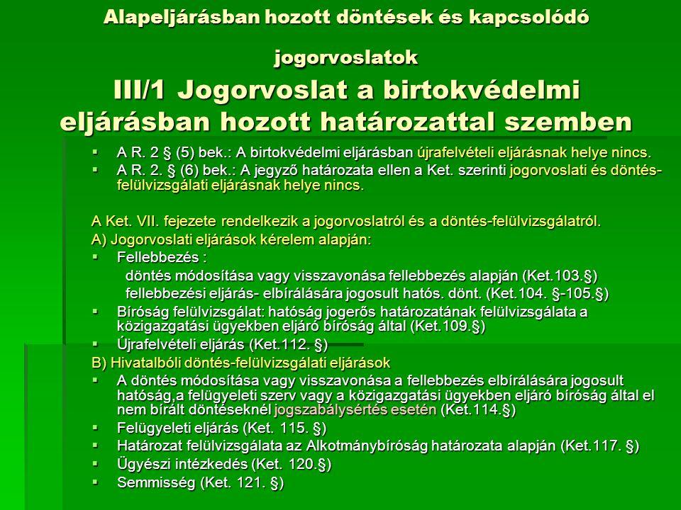 Alapeljárásban hozott döntések és kapcsolódó jogorvoslatok III/1 Jogorvoslat a birtokvédelmi eljárásban hozott határozattal szemben  A R.