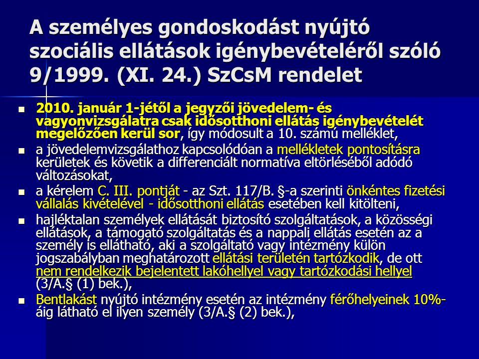 A személyes gondoskodást nyújtó szociális ellátások igénybevételéről szóló 9/1999. (XI. 24.) SzCsM rendelet 2010. január 1-jétől a jegyzői jövedelem-