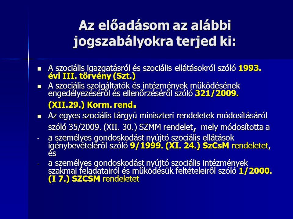 Az előadásom az alábbi jogszabályokra terjed ki: A szociális igazgatásról és szociális ellátásokról szóló 1993. évi III. törvény (Szt.) A szociális ig