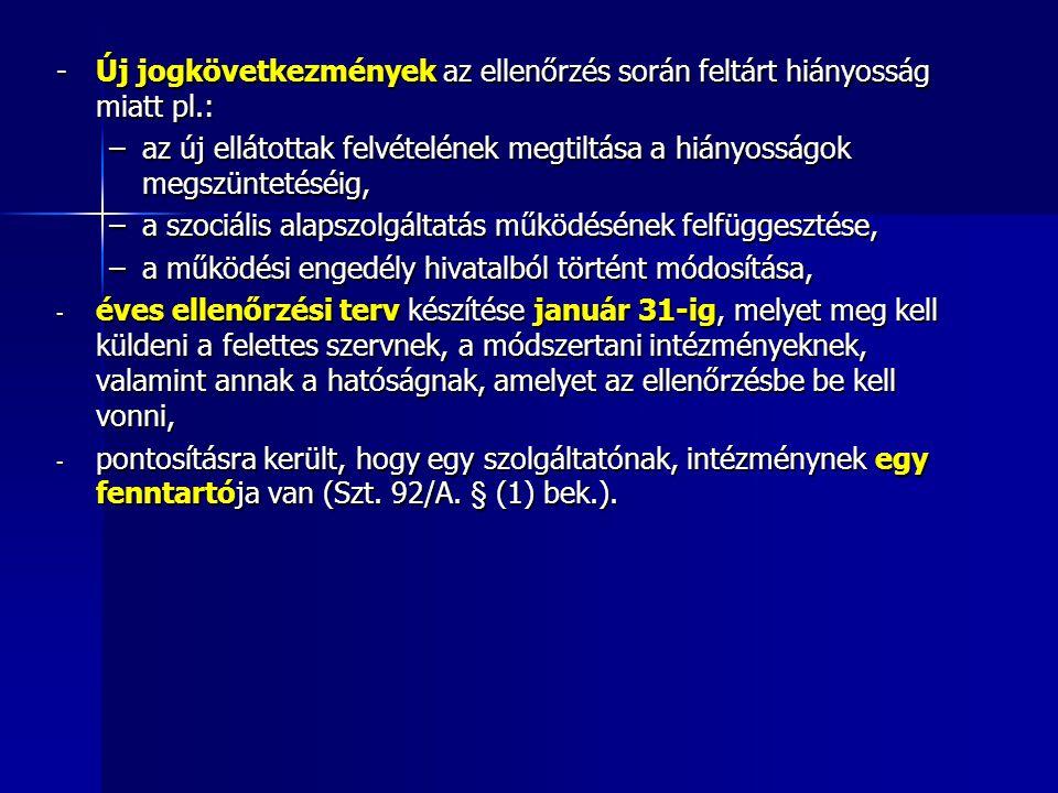 -Új jogkövetkezmények az ellenőrzés során feltárt hiányosság miatt pl.: –az új ellátottak felvételének megtiltása a hiányosságok megszüntetéséig, –a s