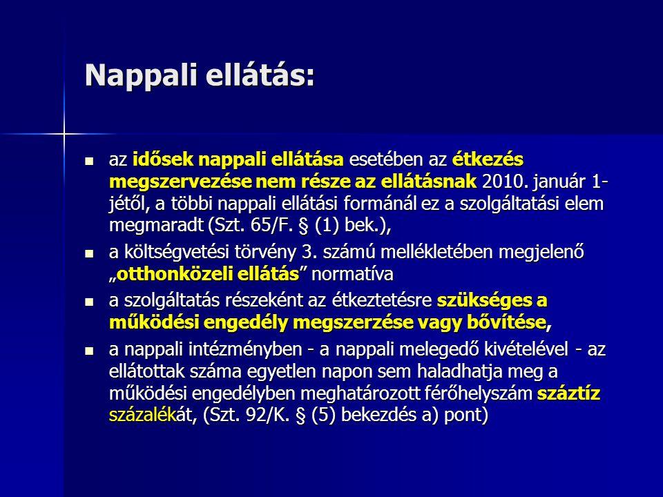 Nappali ellátás: az idősek nappali ellátása esetében az étkezés megszervezése nem része az ellátásnak 2010. január 1- jétől, a többi nappali ellátási