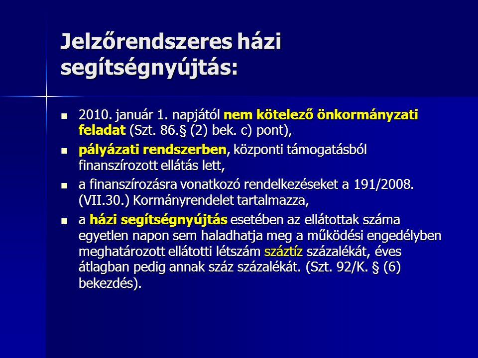 Jelzőrendszeres házi segítségnyújtás: 2010. január 1. napjától nem kötelező önkormányzati feladat (Szt. 86.§ (2) bek. c) pont), 2010. január 1. napját