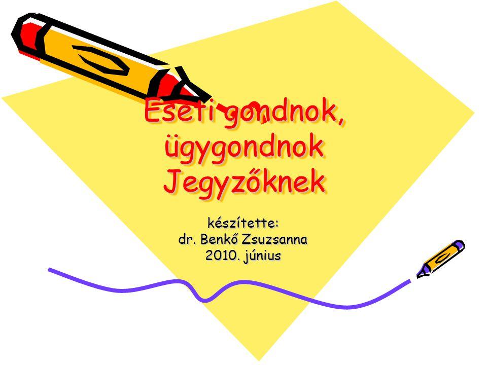 Eseti gondnok, ügygondnok Jegyzőknek készítette: dr. Benkő Zsuzsanna 2010. június
