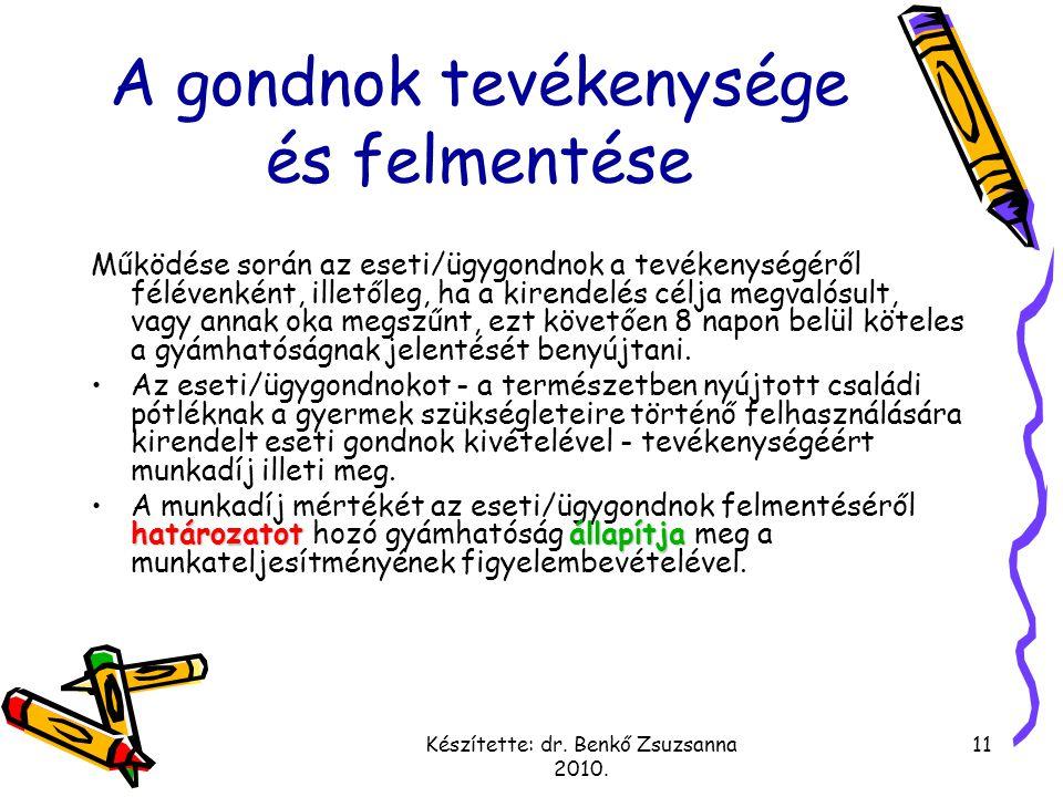 Készítette: dr. Benkő Zsuzsanna 2010. 11 A gondnok tevékenysége és felmentése Működése során az eseti/ügygondnok a tevékenységéről félévenként, illető
