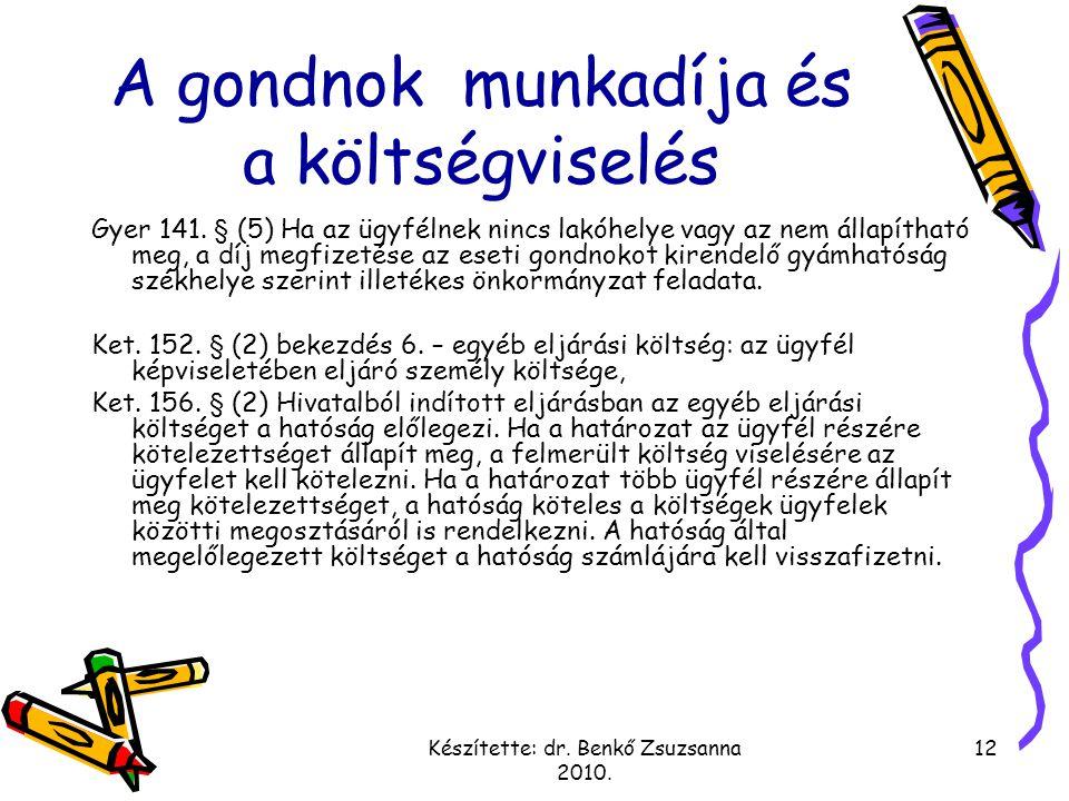 Készítette: dr. Benkő Zsuzsanna 2010. 12 A gondnok munkadíja és a költségviselés Gyer 141. § (5) Ha az ügyfélnek nincs lakóhelye vagy az nem állapítha