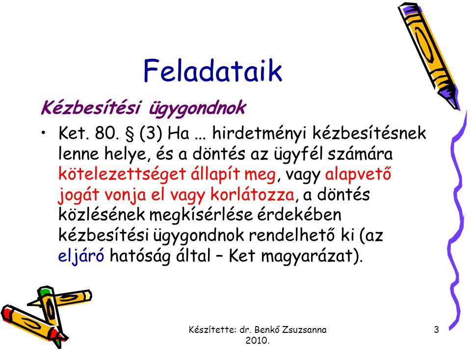 Készítette: dr. Benkő Zsuzsanna 2010. 3 Feladataik Kézbesítési ügygondnok Ket. 80. § (3) Ha... hirdetményi kézbesítésnek lenne helye, és a döntés az ü