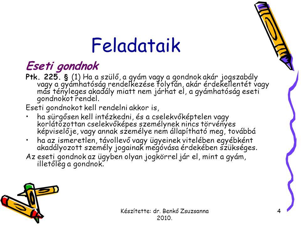 Készítette: dr. Benkő Zsuzsanna 2010. 4 Feladataik Eseti gondnok Ptk. 225. § (1) Ha a szülő, a gyám vagy a gondnok akár jogszabály vagy a gyámhatóság