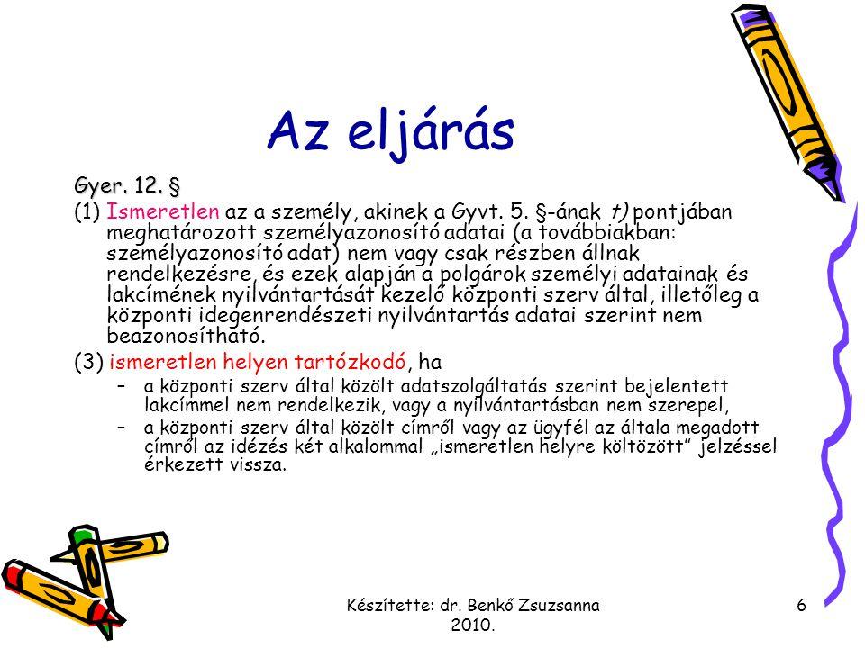 Készítette: dr. Benkő Zsuzsanna 2010. 6 Az eljárás Gyer. 12. § (1) Ismeretlen az a személy, akinek a Gyvt. 5. §-ának t) pontjában meghatározott személ