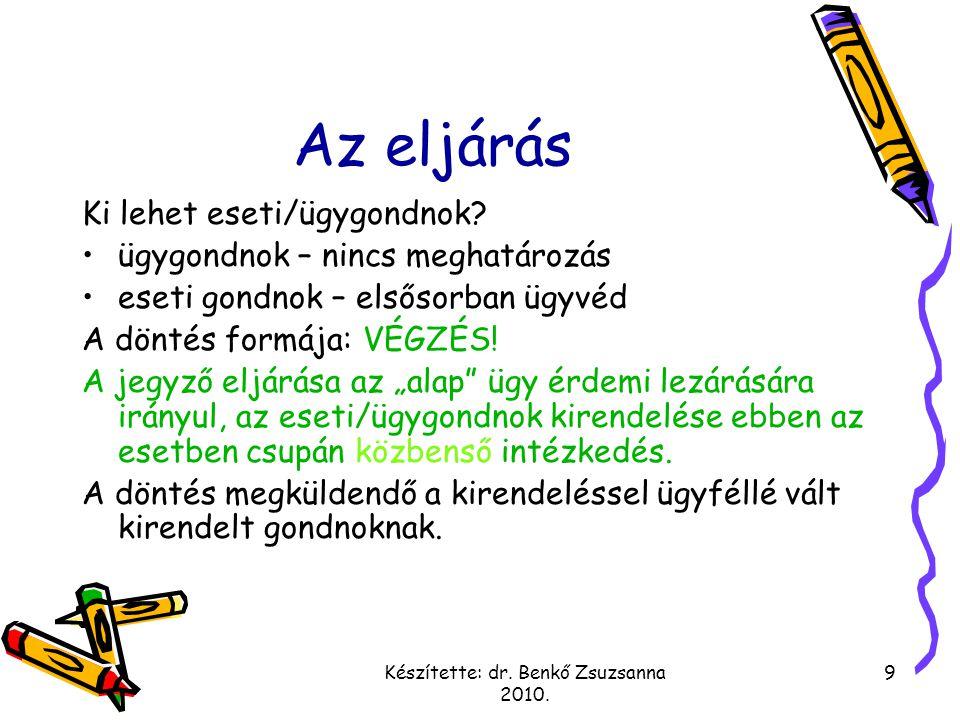 Készítette: dr.Benkő Zsuzsanna 2010. 9 Az eljárás Ki lehet eseti/ügygondnok.