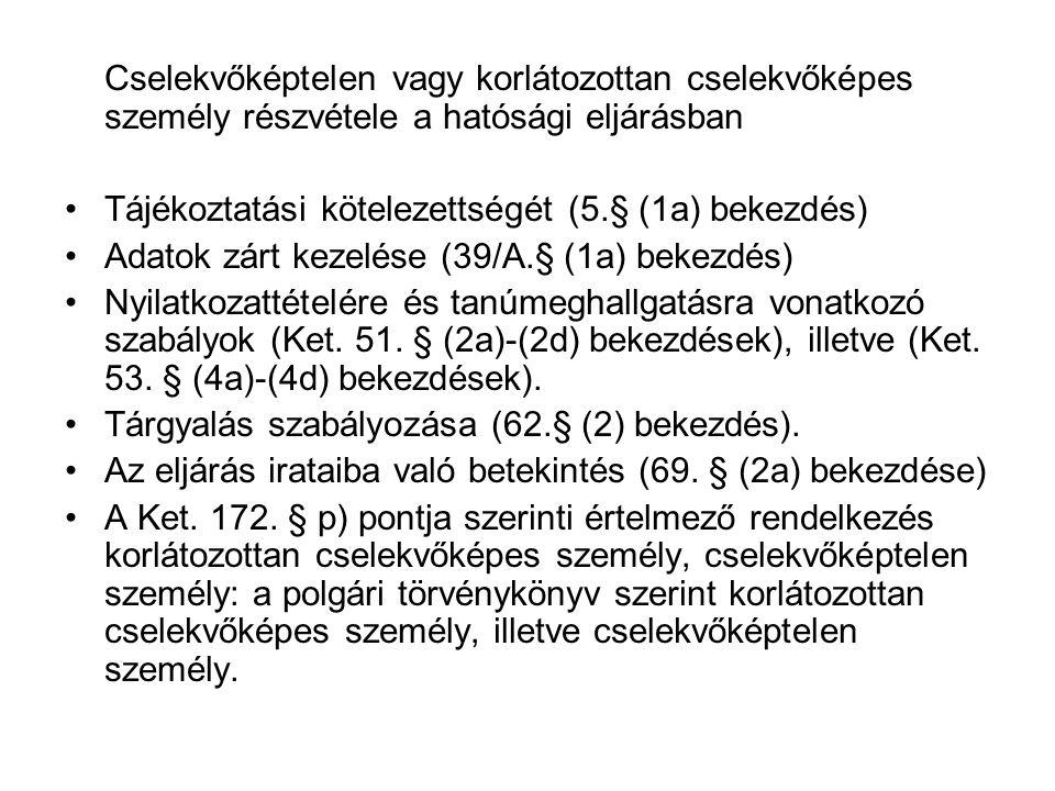 Cselekvőképtelen vagy korlátozottan cselekvőképes személy részvétele a hatósági eljárásban Tájékoztatási kötelezettségét (5.§ (1a) bekezdés) Adatok zá