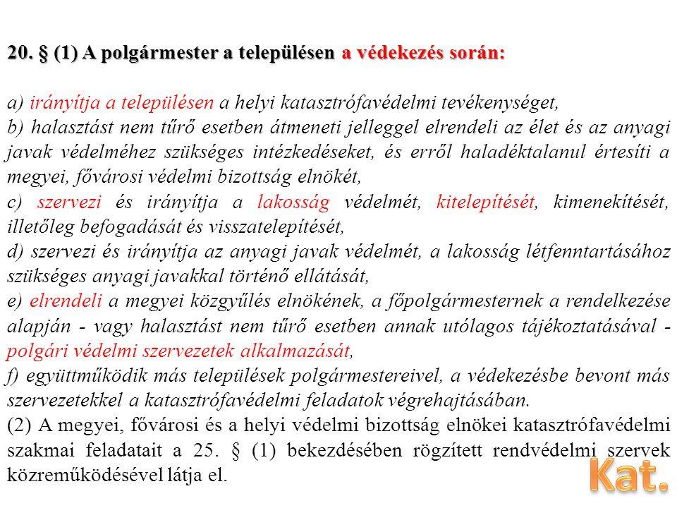 20. § (1) A polgármester a településen a védekezés során: a) irányítja a településen a helyi katasztrófavédelmi tevékenységet, b) halasztást nem tűrő