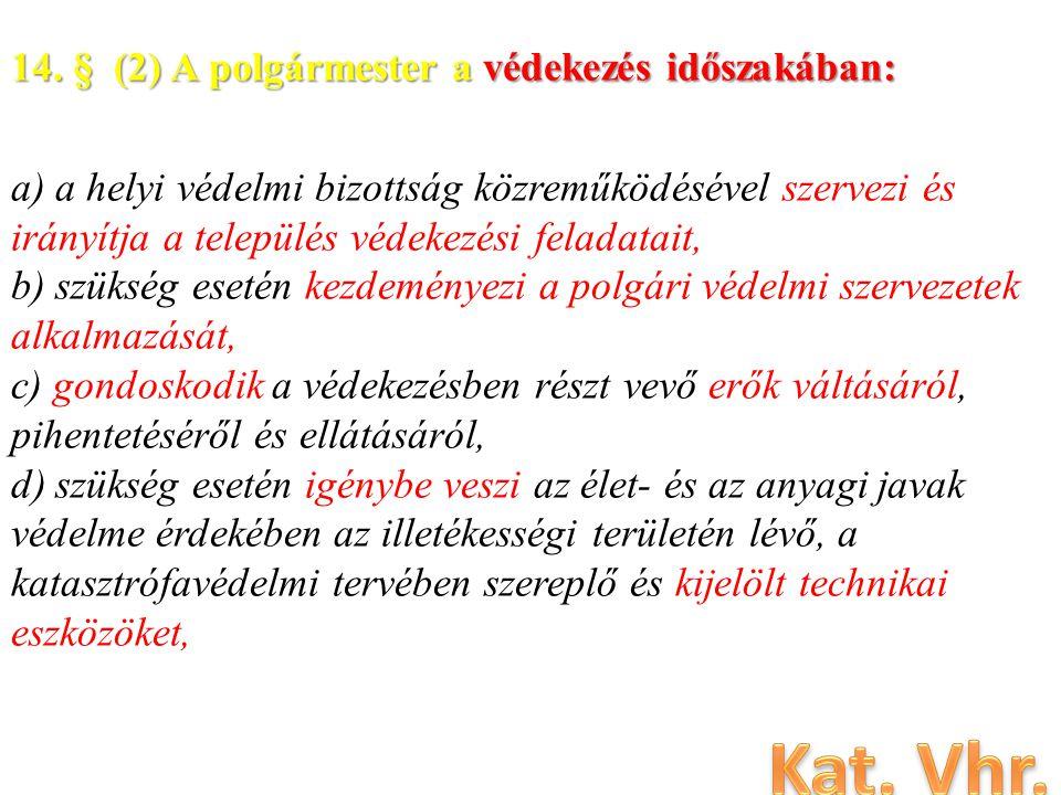 14. § (2) A polgármester a védekezés időszakában: a) a helyi védelmi bizottság közreműködésével szervezi és irányítja a település védekezési feladatai