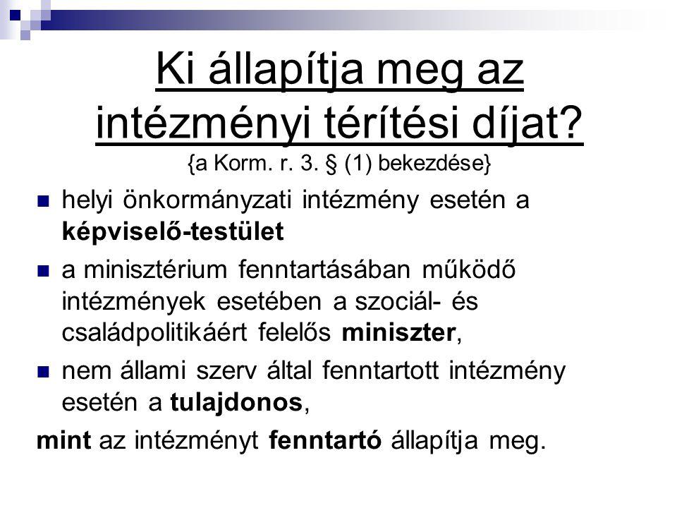 Ki állapítja meg az intézményi térítési díjat? {a Korm. r. 3. § (1) bekezdése} helyi önkormányzati intézmény esetén a képviselő-testület a minisztériu