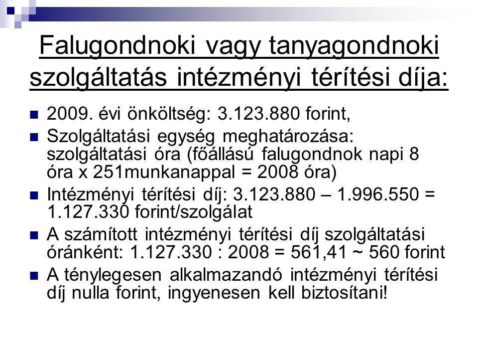 Falugondnoki vagy tanyagondnoki szolgáltatás intézményi térítési díja: 2009. évi önköltség: 3.123.880 forint, Szolgáltatási egység meghatározása: szol