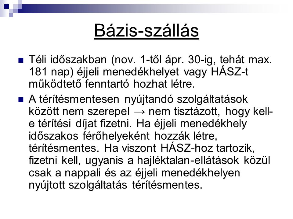 Bázis-szállás Téli időszakban (nov. 1-től ápr. 30-ig, tehát max. 181 nap) éjjeli menedékhelyet vagy HÁSZ-t működtető fenntartó hozhat létre. A térítés