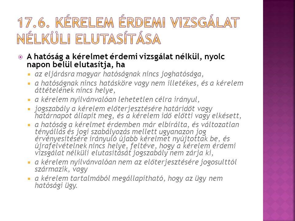  A hatóság a kérelmet érdemi vizsgálat nélkül, nyolc napon belül elutasítja, ha  az eljárásra magyar hatóságnak nincs joghatósága,  a hatóságnak ni