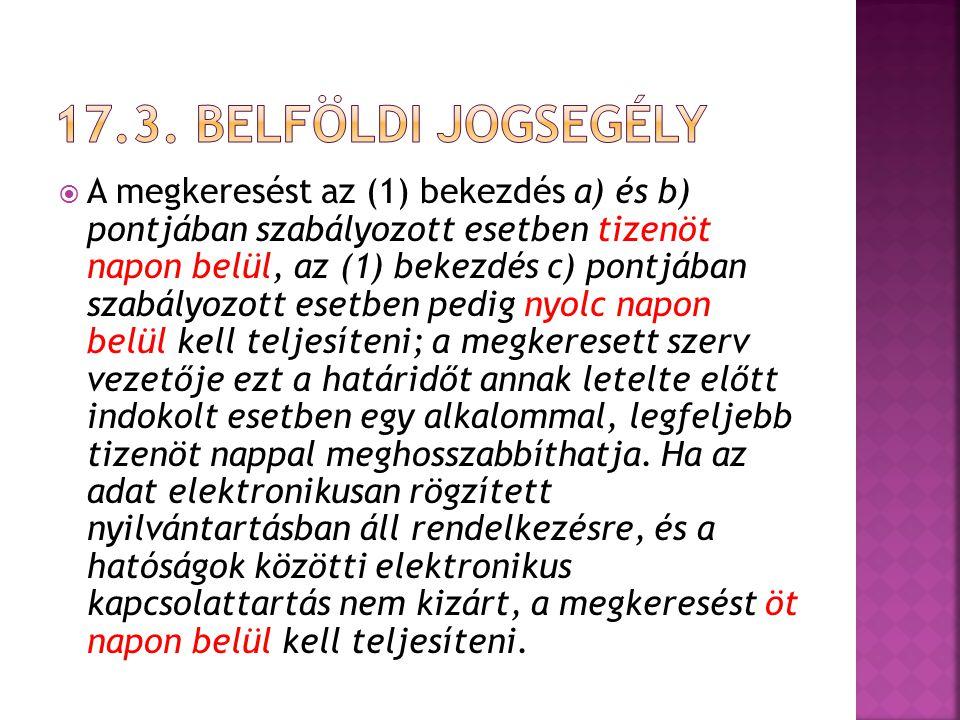  A megkeresést az (1) bekezdés a) és b) pontjában szabályozott esetben tizenöt napon belül, az (1) bekezdés c) pontjában szabályozott esetben pedig n