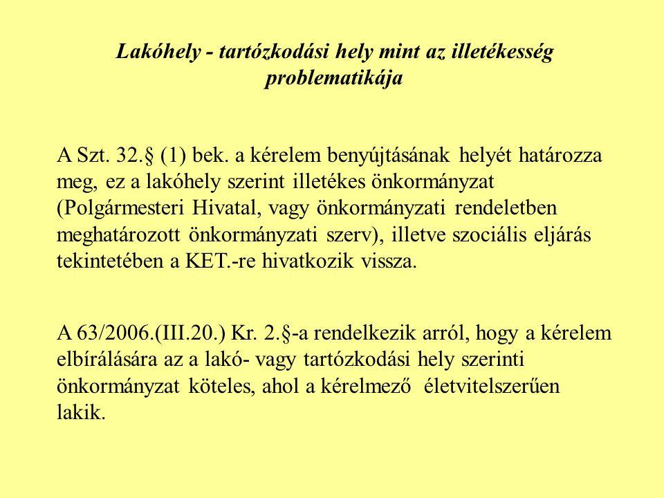 Lakóhely - tartózkodási hely mint az illetékesség problematikája A Szt. 32.§ (1) bek. a kérelem benyújtásának helyét határozza meg, ez a lakóhely szer