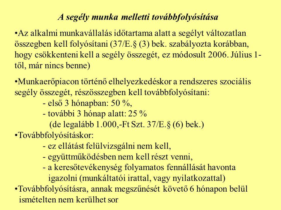 A segély munka melletti továbbfolyósítása Az alkalmi munkavállalás időtartama alatt a segélyt változatlan összegben kell folyósítani (37/E.§ (3) bek.