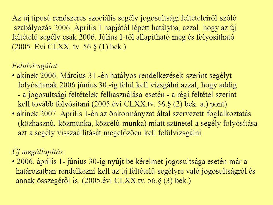 Az új típusú rendszeres szociális segély jogosultsági feltételeiről szóló szabályozás 2006. Április 1 napjától lépett hatályba, azzal, hogy az új felt