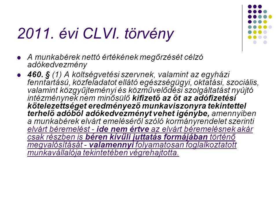 2011. évi CLVI. törvény A munkabérek nettó értékének megőrzését célzó adókedvezmény 460. § (1) A költségvetési szervnek, valamint az egyházi fenntartá