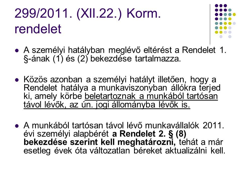 299/2011. (XII.22.) Korm. rendelet A személyi hatályban meglévő eltérést a Rendelet 1. §-ának (1) és (2) bekezdése tartalmazza. Közös azonban a személ
