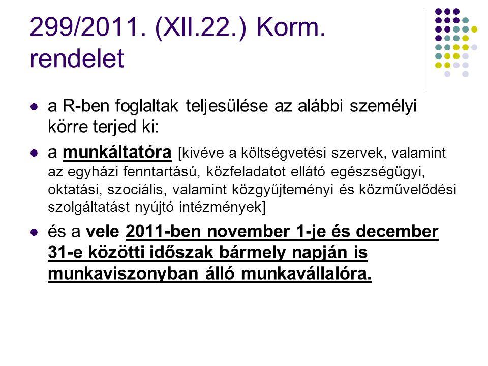 299/2011. (XII.22.) Korm. rendelet a R-ben foglaltak teljesülése az alábbi személyi körre terjed ki: a munkáltatóra [kivéve a költségvetési szervek, v