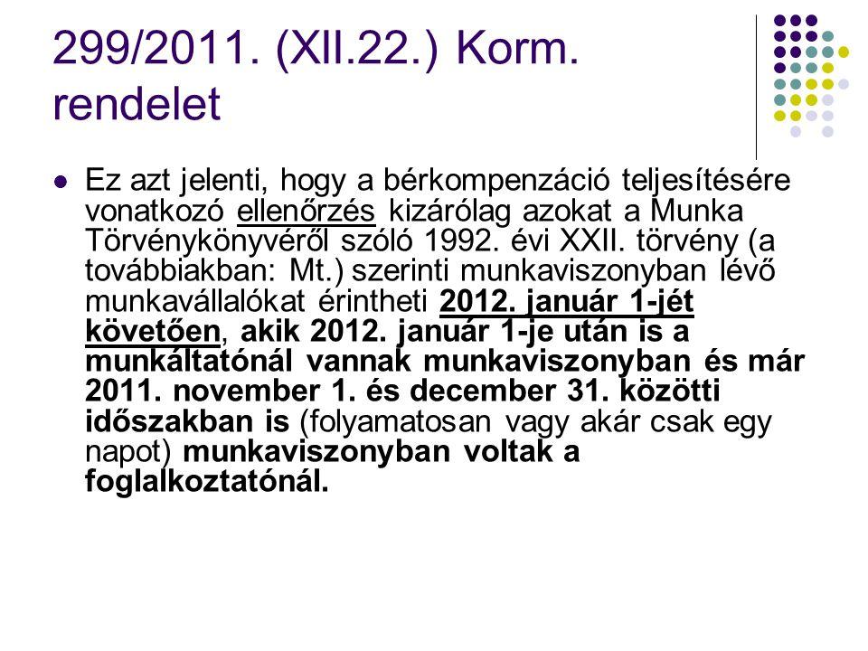 299/2011. (XII.22.) Korm. rendelet Ez azt jelenti, hogy a bérkompenzáció teljesítésére vonatkozó ellenőrzés kizárólag azokat a Munka Törvénykönyvéről