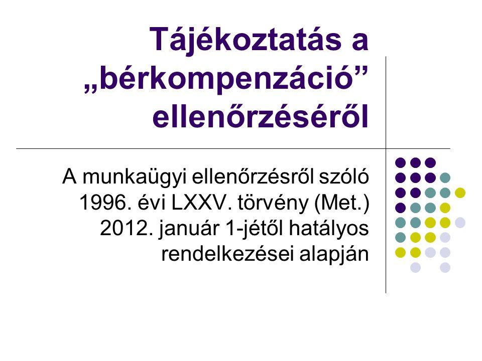 A munkaügyi ellenőrzésről szóló 1996. évi LXXV. törvény (Met.) 2012. január 1-jétől hatályos rendelkezései alapján