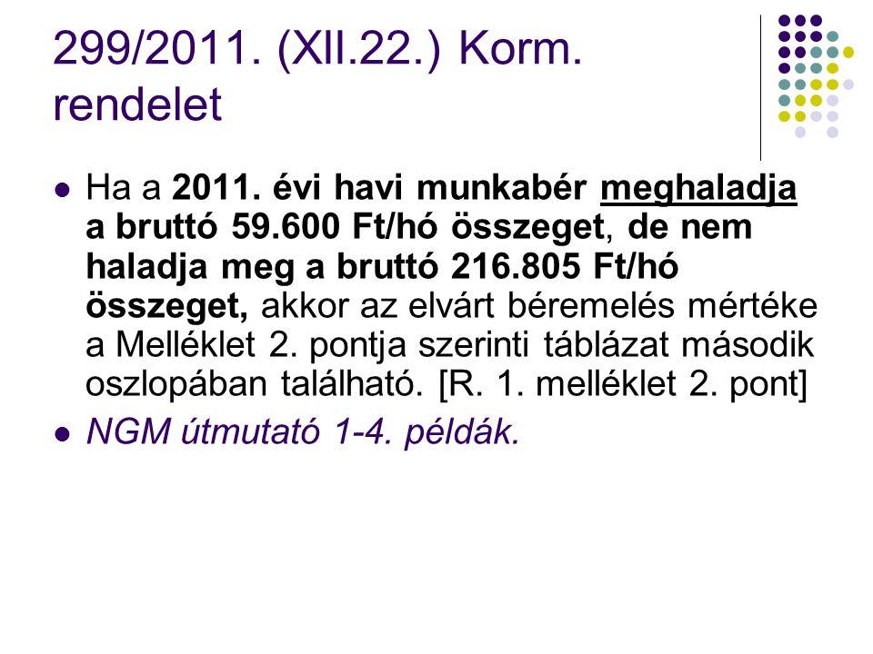 299/2011. (XII.22.) Korm. rendelet Ha a 2011. évi havi munkabér meghaladja a bruttó 59.600 Ft/hó összeget, de nem haladja meg a bruttó 216.805 Ft/hó ö
