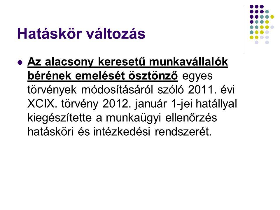 Hatáskör változás Az alacsony keresetű munkavállalók bérének emelését ösztönző egyes törvények módosításáról szóló 2011. évi XCIX. törvény 2012. januá