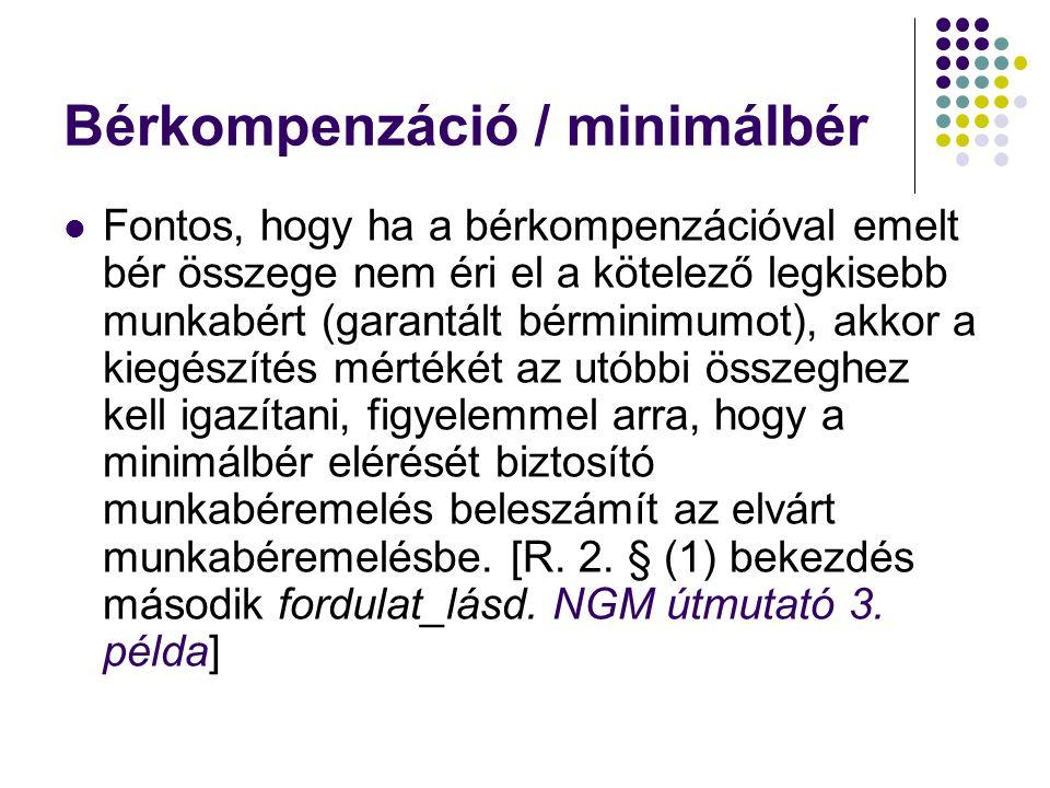 Bérkompenzáció / minimálbér Fontos, hogy ha a bérkompenzációval emelt bér összege nem éri el a kötelező legkisebb munkabért (garantált bérminimumot),