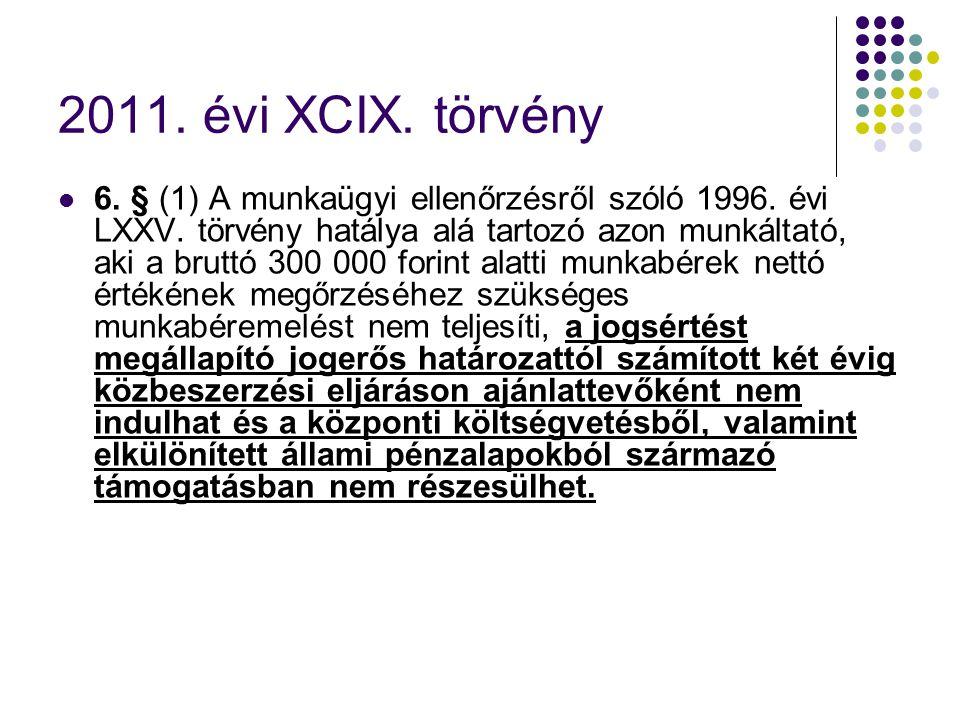 2011. évi XCIX. törvény 6. § (1) A munkaügyi ellenőrzésről szóló 1996. évi LXXV. törvény hatálya alá tartozó azon munkáltató, aki a bruttó 300 000 for