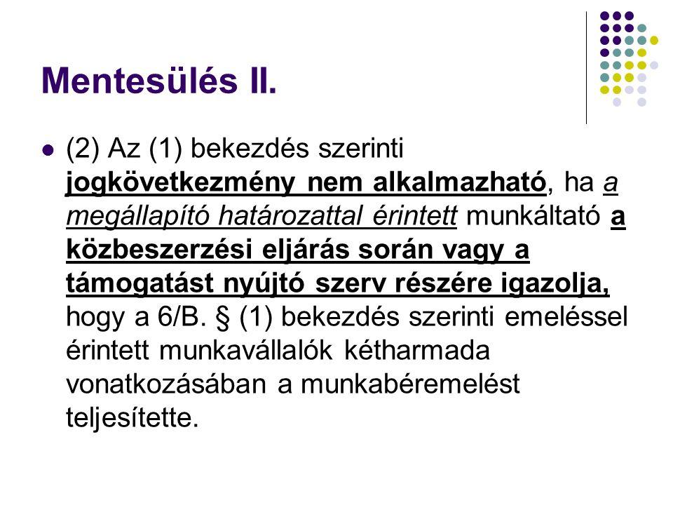 Mentesülés II. (2) Az (1) bekezdés szerinti jogkövetkezmény nem alkalmazható, ha a megállapító határozattal érintett munkáltató a közbeszerzési eljárá