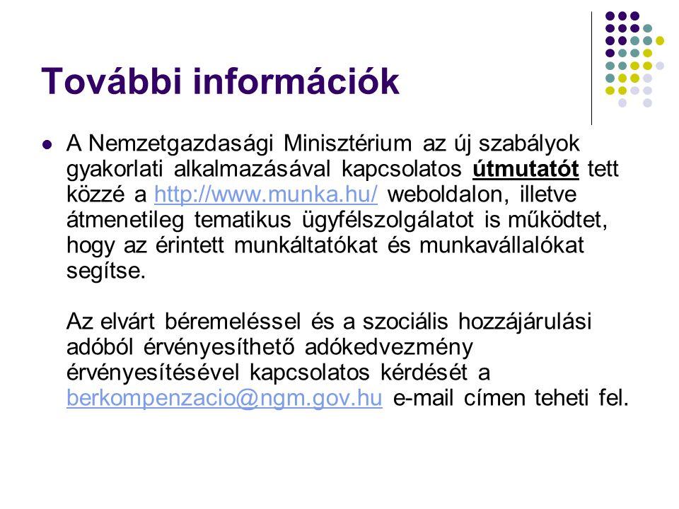 További információk A Nemzetgazdasági Minisztérium az új szabályok gyakorlati alkalmazásával kapcsolatos útmutatót tett közzé a http://www.munka.hu/ weboldalon, illetve átmenetileg tematikus ügyfélszolgálatot is működtet, hogy az érintett munkáltatókat és munkavállalókat segítse.