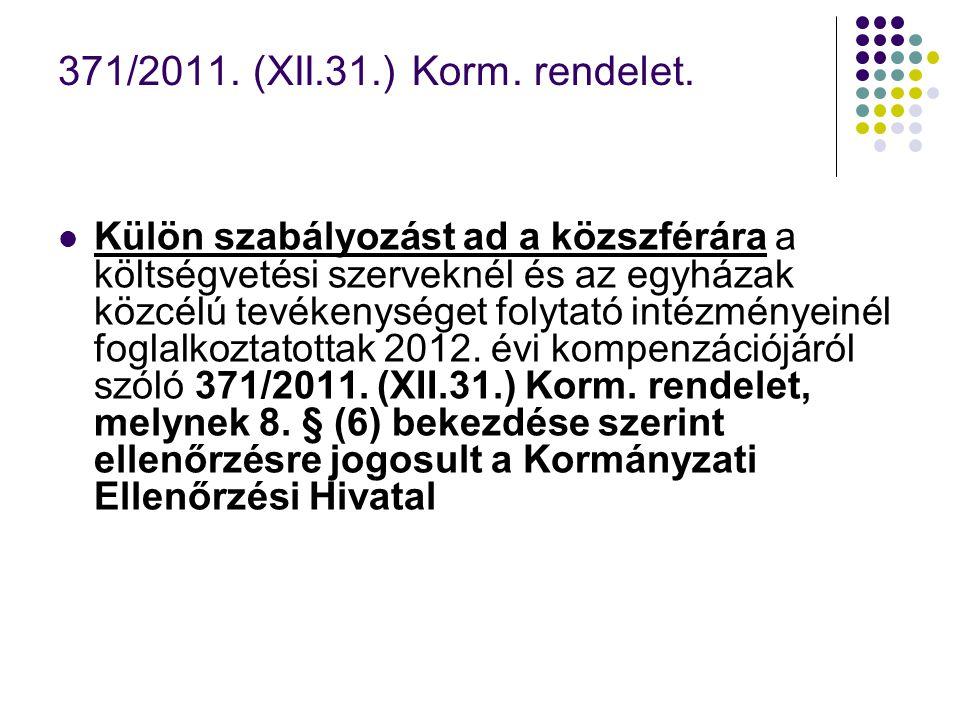 371/2011. (XII.31.) Korm. rendelet. Külön szabályozást ad a közszférára a költségvetési szerveknél és az egyházak közcélú tevékenységet folytató intéz