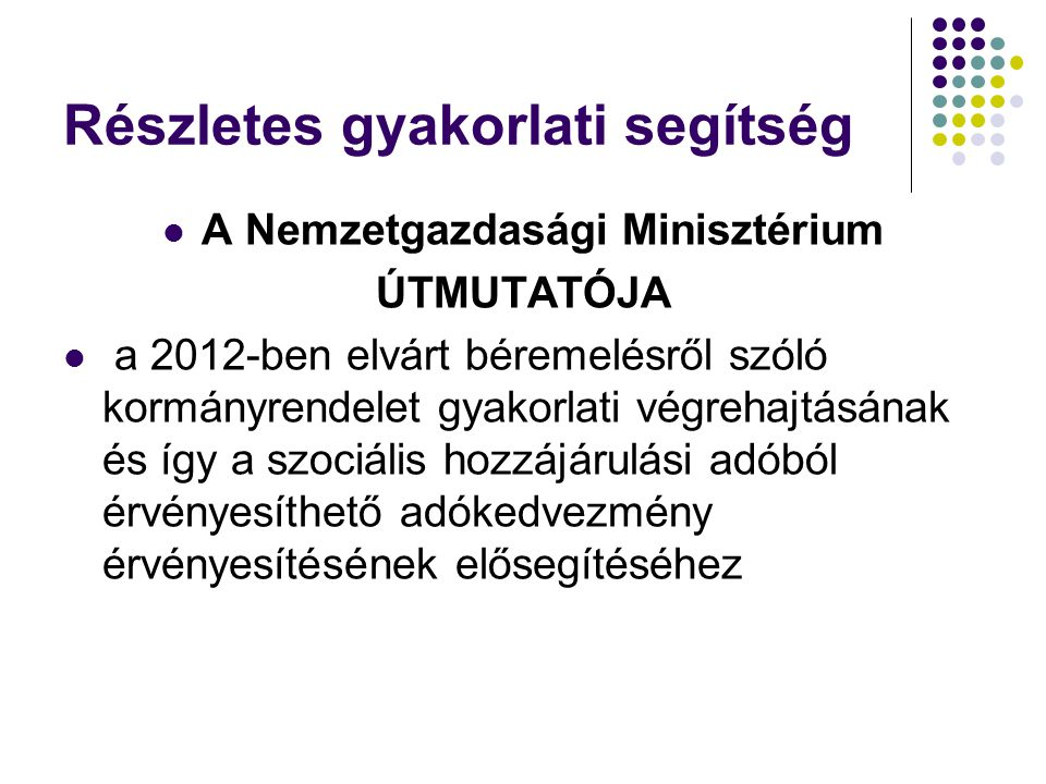 Részletes gyakorlati segítség A Nemzetgazdasági Minisztérium ÚTMUTATÓJA a 2012-ben elvárt béremelésről szóló kormányrendelet gyakorlati végrehajtásának és így a szociális hozzájárulási adóból érvényesíthető adókedvezmény érvényesítésének elősegítéséhez
