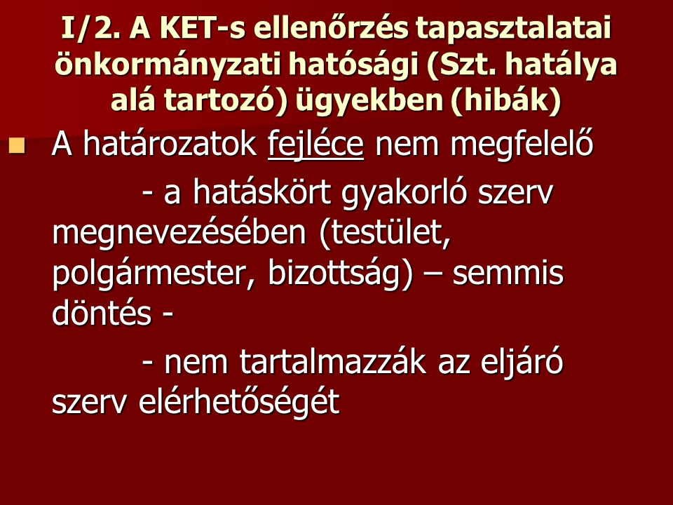I/2. A KET-s ellenőrzés tapasztalatai önkormányzati hatósági (Szt. hatálya alá tartozó) ügyekben (hibák) A határozatok fejléce nem megfelelő A határoz