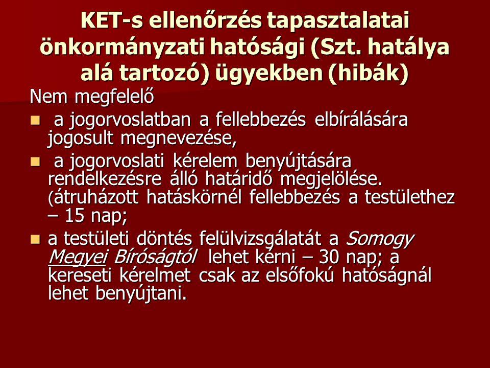 KET-s ellenőrzés tapasztalatai önkormányzati hatósági (Szt. hatálya alá tartozó) ügyekben (hibák) Nem megfelelő a jogorvoslatban a fellebbezés elbírál
